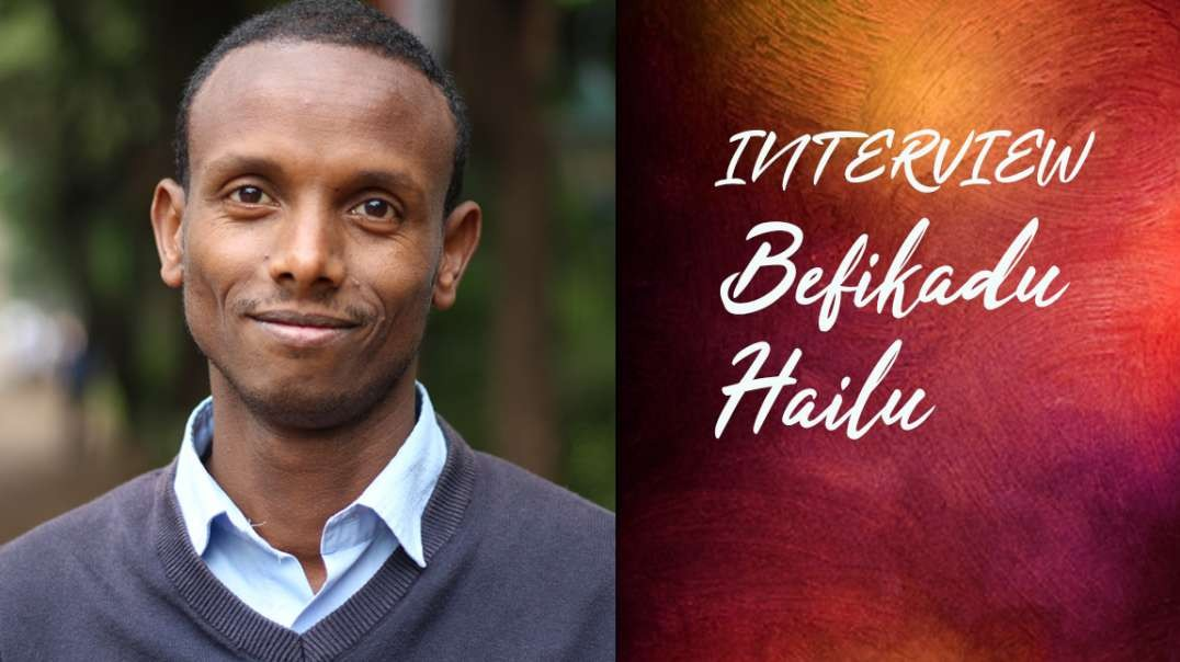 Watch Interview with Befiqadu Hailu