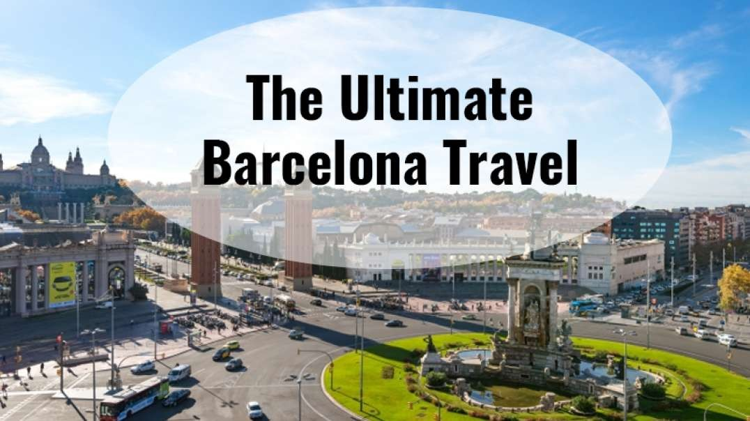 The Ultimate Barcelona Travel