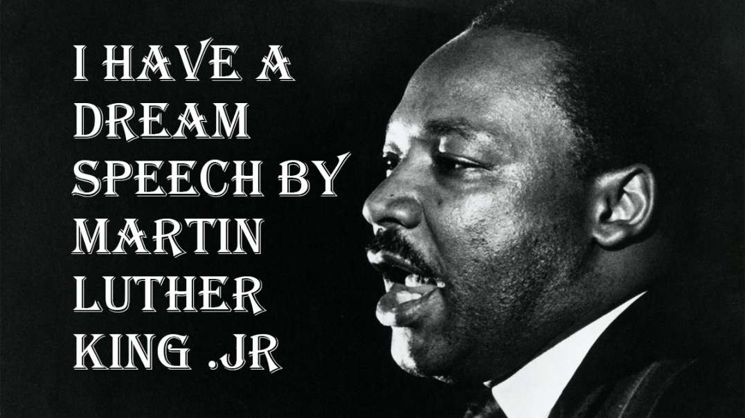 I Have a Dream speech by Martin Luther King .Jr